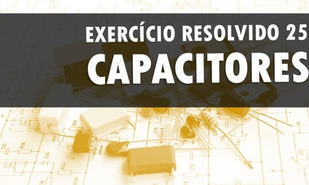 Capacitores – Densidade de energia – Exercício resolvido