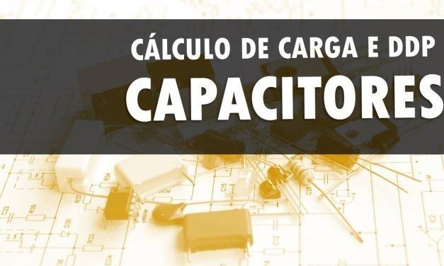 Capacitores – Cálculo de carga e DDP