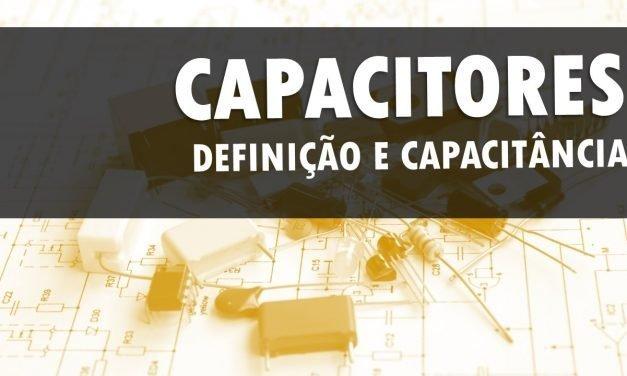 Capacitores – Definição e cálculo da capacitância
